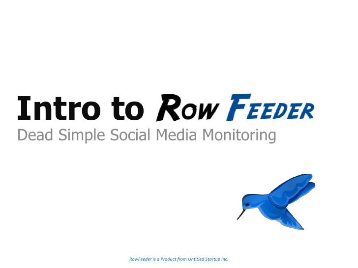Intro to<br />Dead Simple Social Media Monitoring<br />RowFeeder is a Product from Untitled Startup Inc.<br />