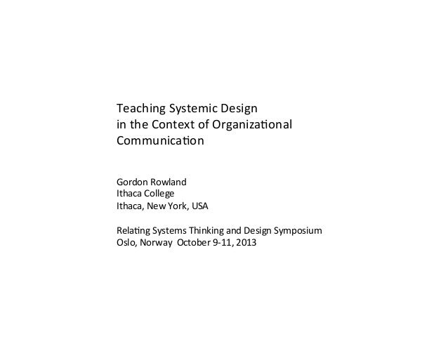 Teaching	   Systemic	   Design	   	    in	   the	   Context	   of	   Organiza7onal	    Communica7on	    Gordon	   Rowland	...