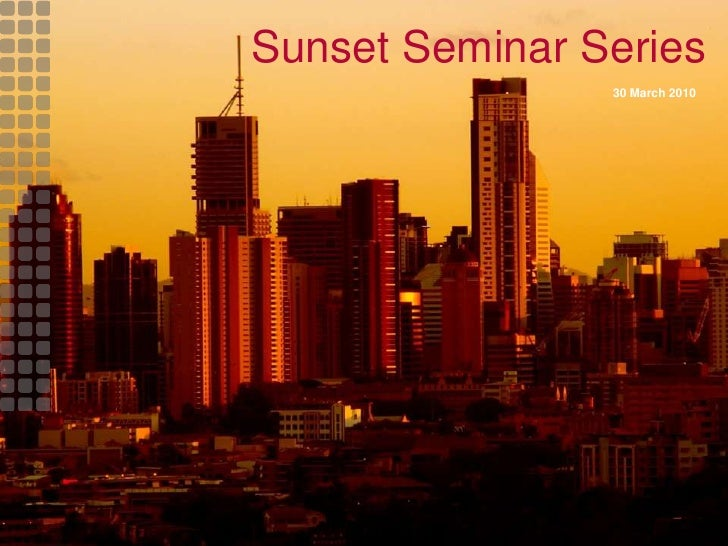 Sunset Seminar Series<br />      30 March 2010<br />