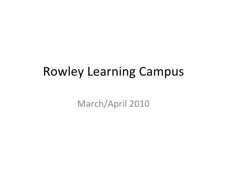 Rowley Learning Campus March/April 2010
