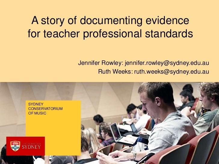 A story of documenting evidencefor teacher professional standards                 Jennifer Rowley: jennifer.rowley@sydney....