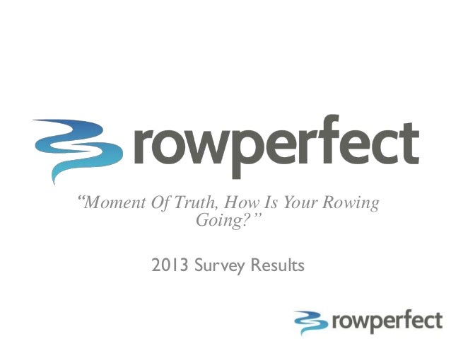 """Moment Of Truth, How Is Your Rowing             Going?""        2013 Survey Results"