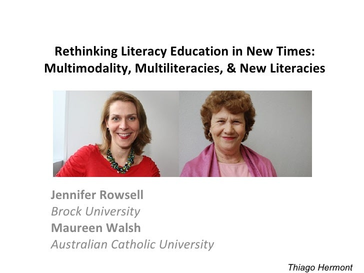 Rethinking Literacy Education in New Times:Multimodality, Multiliteracies, & New Literacies Jennifer Rowsell Brock Univers...