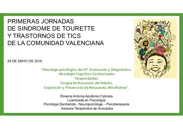 """PRIMERAS JORNADAS DE SINDROME DE TOURETTE Y TRASTORNOS DE TICS DE LA COMUNIDAD VALENCIANA 28 DE MAYO DE 2016 """"Abordaje psi..."""