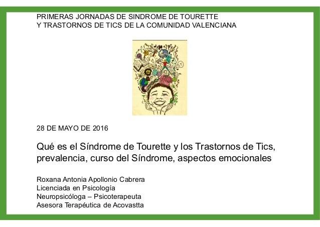 PRIMERAS JORNADAS DE SINDROME DE TOURETTE Y TRASTORNOS DE TICS DE LA COMUNIDAD VALENCIANA 28 DE MAYO DE 2016 Qué es el Sín...