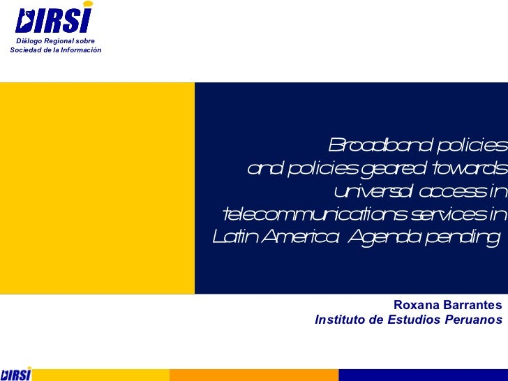 Broadband policies and policies geared towards universal access in telecommunications services in Latin America. Agenda pe...