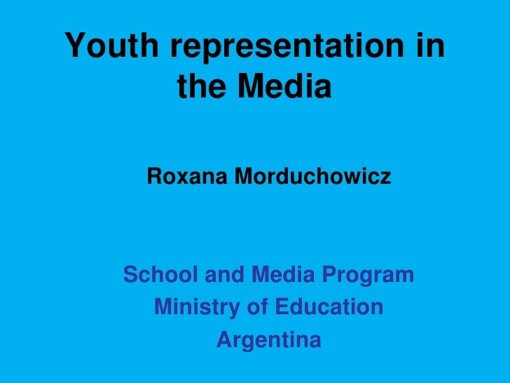 representation of youth in media today Representations of youth: the study of youth and adolescence in britain and america she presents new terms for thinking about the position of young people today.
