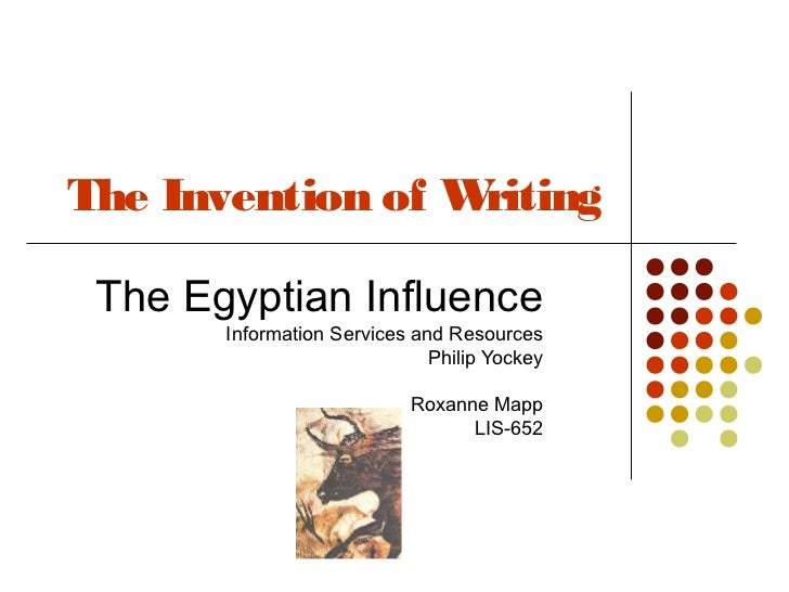 The Invention of Writing The Egyptian Influence       Information Services and Resources                              Phil...