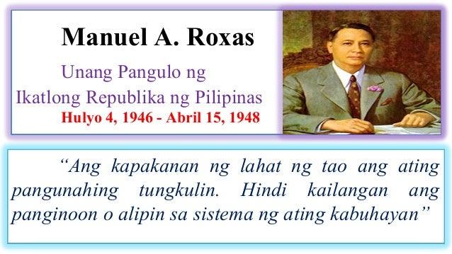 """Manuel A. Roxas  Unang Pangulo ng  Ikatlong Republika ng Pilipinas  Hulyo 4, 1946 - Abril 15, 1948  """"Ang kapakanan ng laha..."""