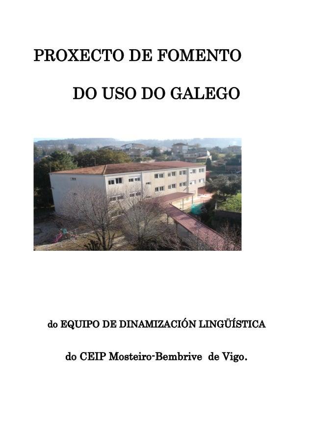 PROXECTO DE FOMENTO DO USO DO GALEGO do EQUIPO DE DINAMIZACIÓN LINGÜÍSTICA do CEIP Mosteiro-Bembrive de Vigo.