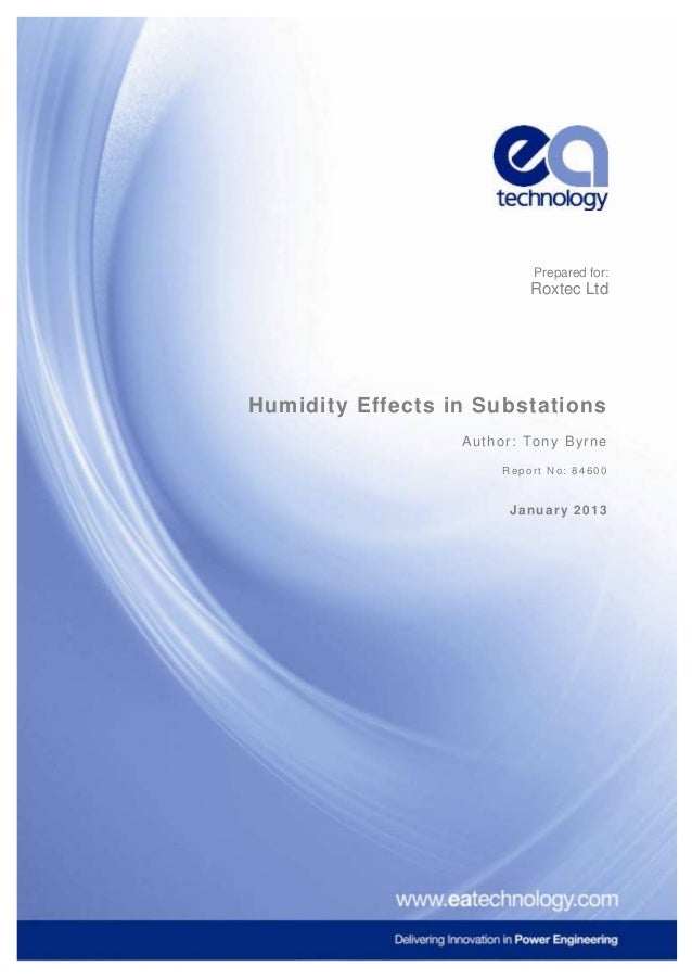 Prepared for:  Roxtec Ltd  Humidity Effects in Substations A u t h o r : T o n y B yrn e Report No: 84600  January 2013