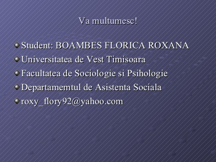 Va multumesc! <ul><li>Student: BOAMBES FLORICA ROXANA </li></ul><ul><li>Universitatea de Vest Timisoara </li></ul><ul><li>...