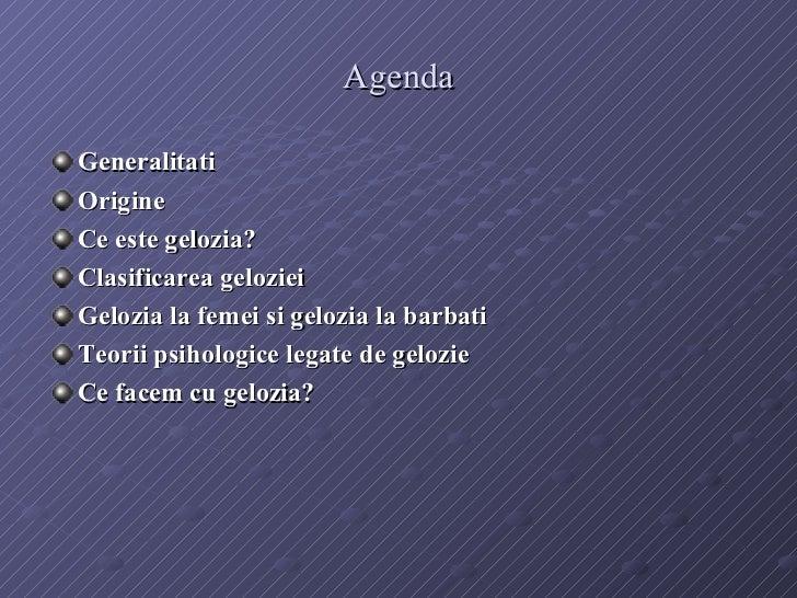 Agenda <ul><li>Generalitati </li></ul><ul><li>Origine </li></ul><ul><li>Ce este gelozia? </li></ul><ul><li>Clasificarea ge...