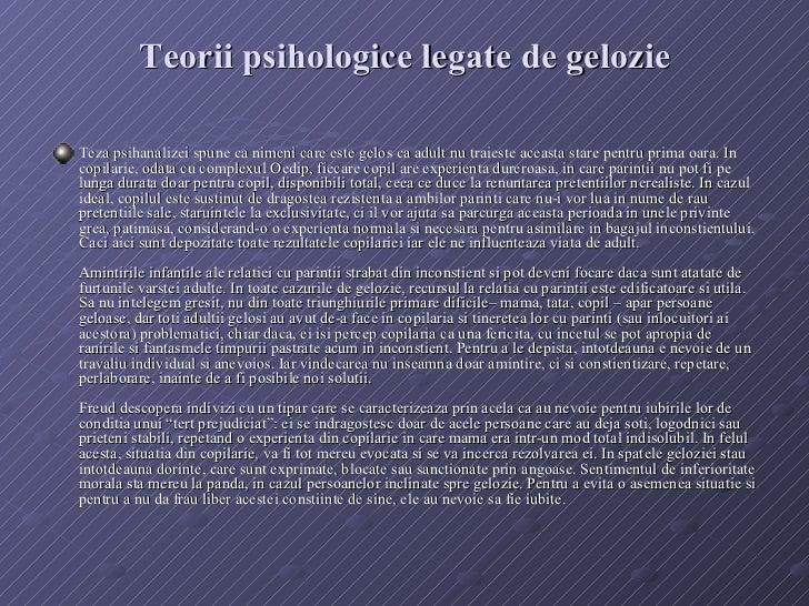 Teorii psihologice legate de gelozie <ul><li>Teza psihanalizei spune ca nimeni care este gelos ca adult nu traieste aceast...