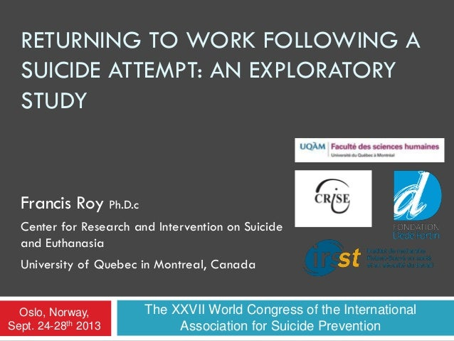 RETURNING TO WORK FOLLOWING A SUICIDE ATTEMPT: AN EXPLORATORY STUDY Francis Roy Ph.D.c Center for Research and Interventio...