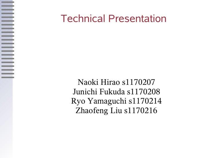 Technical Presentation        Naoki Hirao s1170207   Junichi Fukuda s1170208   Ryo Yamaguchi s1170214    Zhaofeng Liu s117...