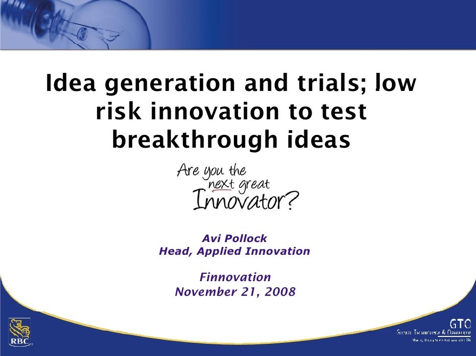 Idea generation and trials; low     risk innovation to test       breakthrough ideas       b    kth    h id               ...