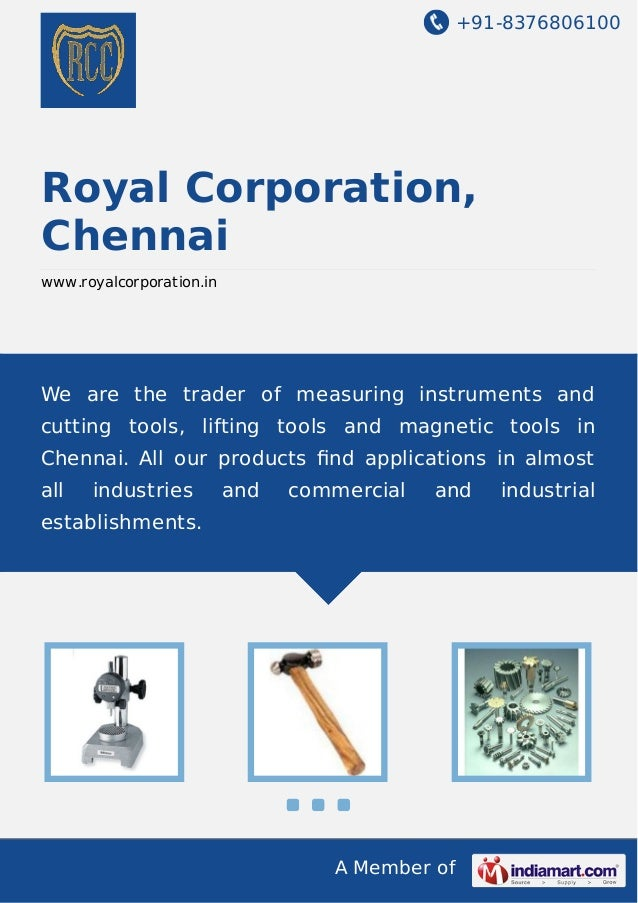 +91-8376806100  Royal Corporation, Chennai www.royalcorporation.in  We are the trader of measuring instruments and cutting...
