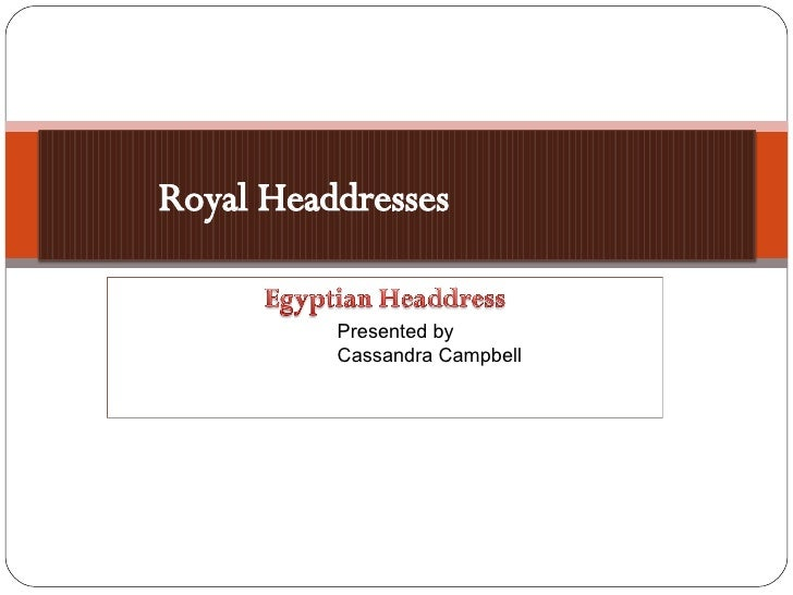 Presented by  Cassandra Campbell Royal Headdresses