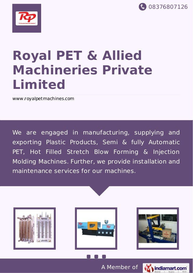 08376807126 A Member of Royal PET & Allied Machineries Private Limited www.royalpetmachines.com We are engaged in manufact...