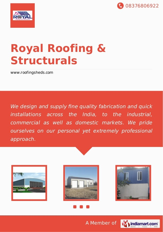 08376806922 A Member of Royal Roofing & Structurals www.roofingsheds.com We design and supply fine quality fabrication and ...