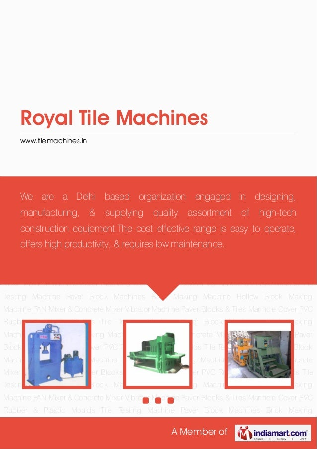 A Member of Royal Tile Machines www.tilemachines.in Paver Block Machines Brick Making Machine Hollow Block Making Machine ...