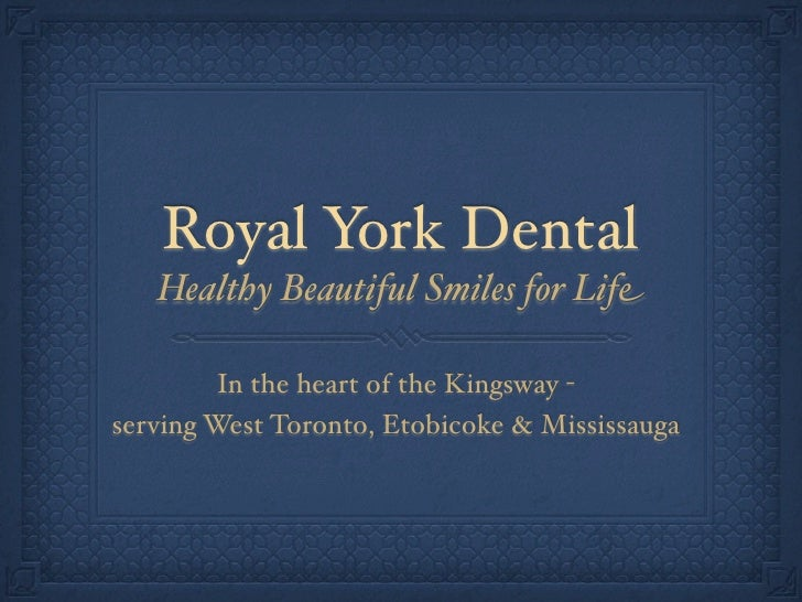 Royal York Dental    Healthy Beautiful Smiles for Life           In the heart of the Kingsway - serving West Toronto, Etob...