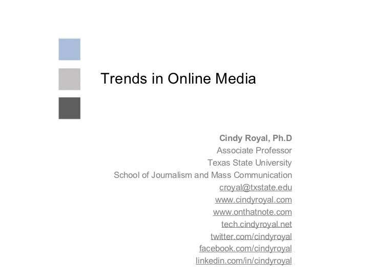 Trends in Online Media Cindy Royal, Ph.D Associate Professor Texas State University School of Journalism and Mass Communic...