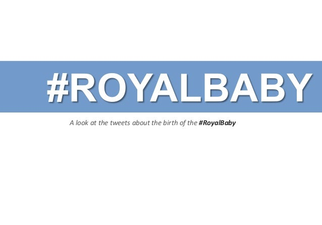 #ROYALBABY JULY	   2013|	   	   infoFACTORY	    A	   look	   at	   the	   tweets	   about	   the	   birth	   of	   the	   ...