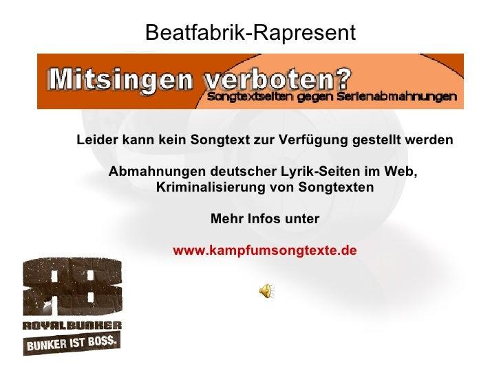 Beatfabrik-Rapresent <ul><li>Leider kann kein Songtext zur Verfügung gestellt werden </li></ul><ul><li>Abmahnungen deutsch...