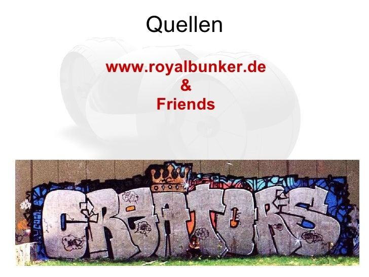Quellen <ul><li>www.royalbunker.de </li></ul><ul><li>& </li></ul><ul><li>Friends </li></ul>