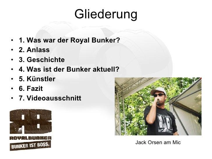 Gliederung <ul><li>1. Was war der Royal Bunker? </li></ul><ul><li>2. Anlass  </li></ul><ul><li>3. Geschichte </li></ul><ul...