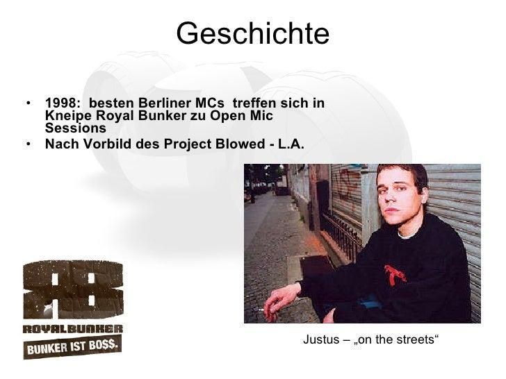 Geschichte <ul><li>1998:  besten Berliner MCs  treffen sich in  Kneipe Royal Bunker zu Open Mic Sessions  </li></ul><ul><l...