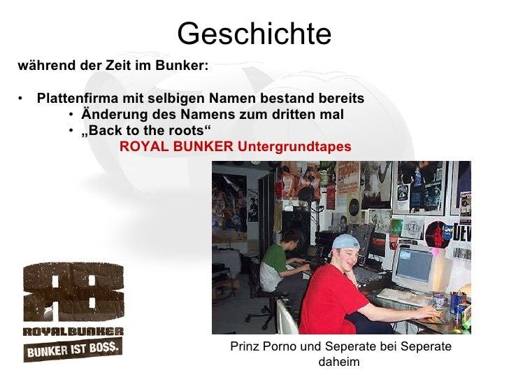 Geschichte <ul><li>während der Zeit im Bunker: </li></ul><ul><li>Plattenfirma mit selbigen Namen bestand bereits  </li></u...