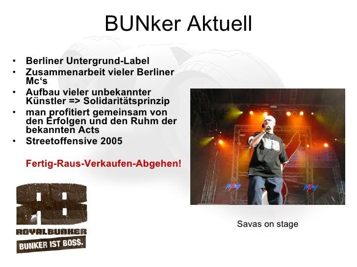 BUNker Aktuell <ul><li>Berliner Untergrund-Label </li></ul><ul><li>Zusammenarbeit vieler Berliner Mc's </li></ul><ul><li>A...