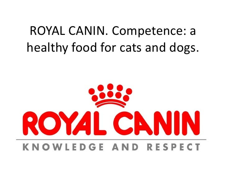 ROYAL CANIN. Competence: a healthy food for cats and dogs.<br />