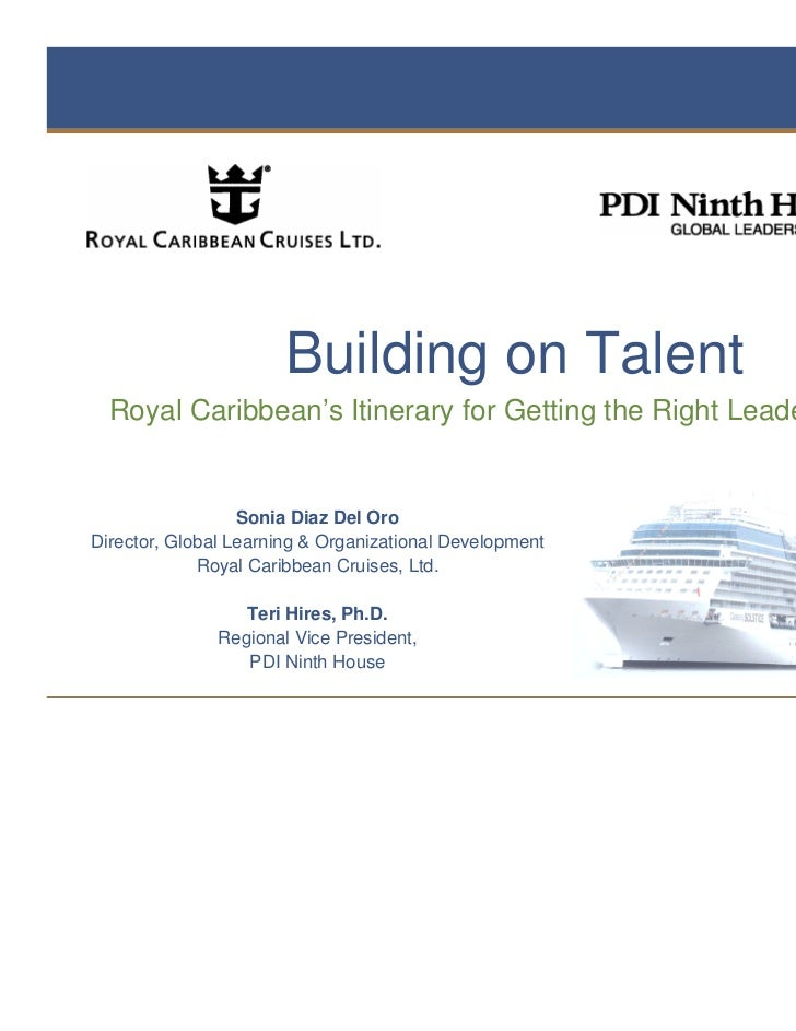 Building on Talent  Royal Caribbean's Itinerary for Getting the Right Leaders Ready                  Sonia Diaz Del OroDir...