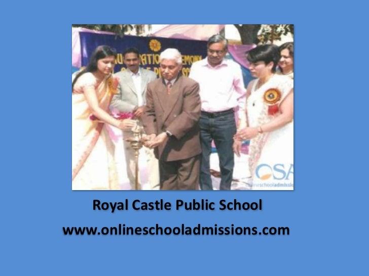 Royal Castle Public Schoolwww.onlineschooladmissions.com