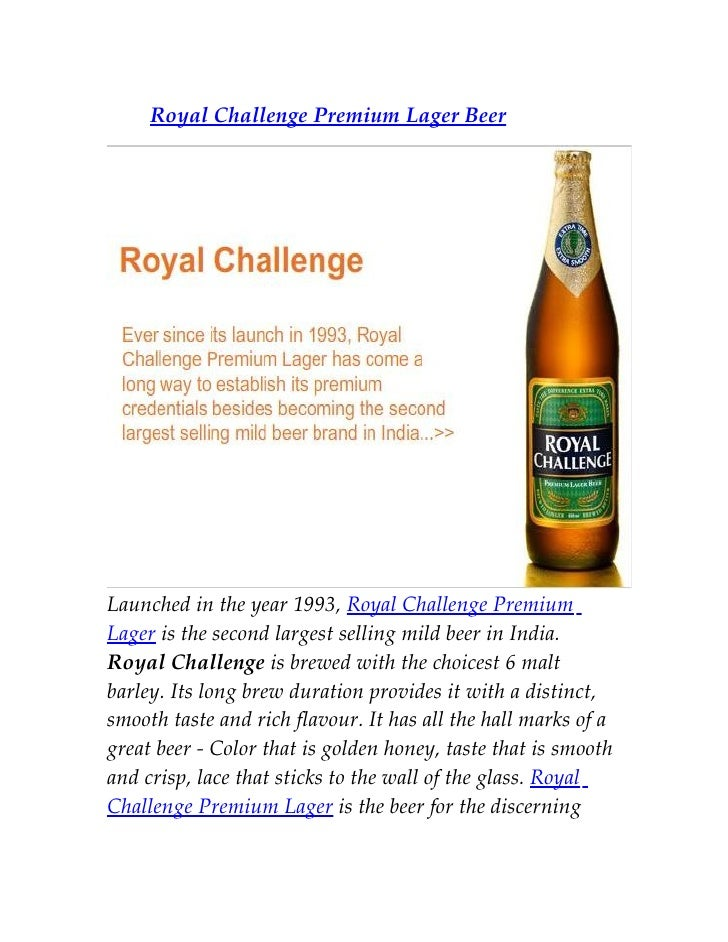 Royal Challenge Premium Lager Beer     Launched in the year 1993, Royal Challenge Premium Lager is the second largest sell...