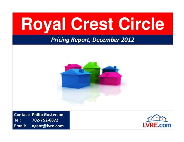 Royal Crest Circle                  Pricing Report, December 2012Contact: Philip GustersonTel:     702-752-6872Email: agen...