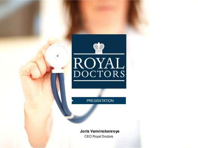 PRESENTATION  Joris Vanvinckenroye CEO Royal Doctors