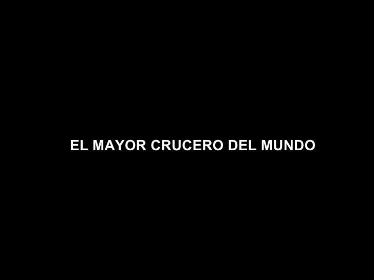 EL MAYOR CRUCERO DEL MUNDO