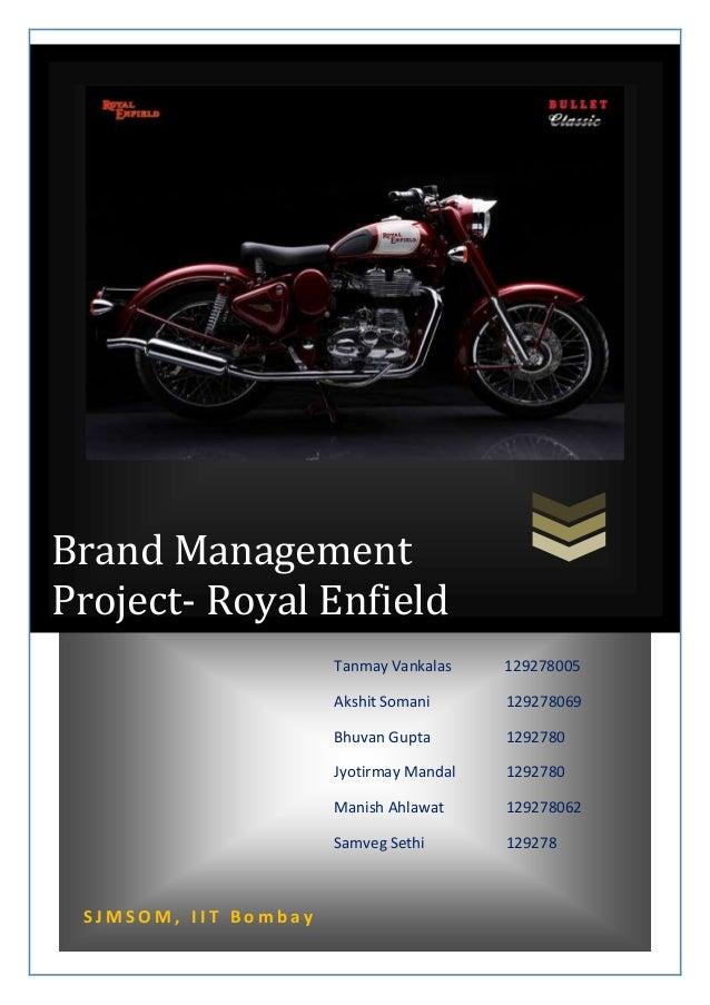 Brand Management Project- Royal Enfield Tanmay Vankalas Akshit Somani  129278069  Bhuvan Gupta  1292780  Jyotirmay Mandal ...