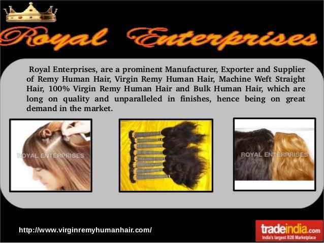 RoyalEnterprises,areaprominentManufacturer,ExporterandSupplier of Remy Human Hair, Virgin Remy Human Hair...