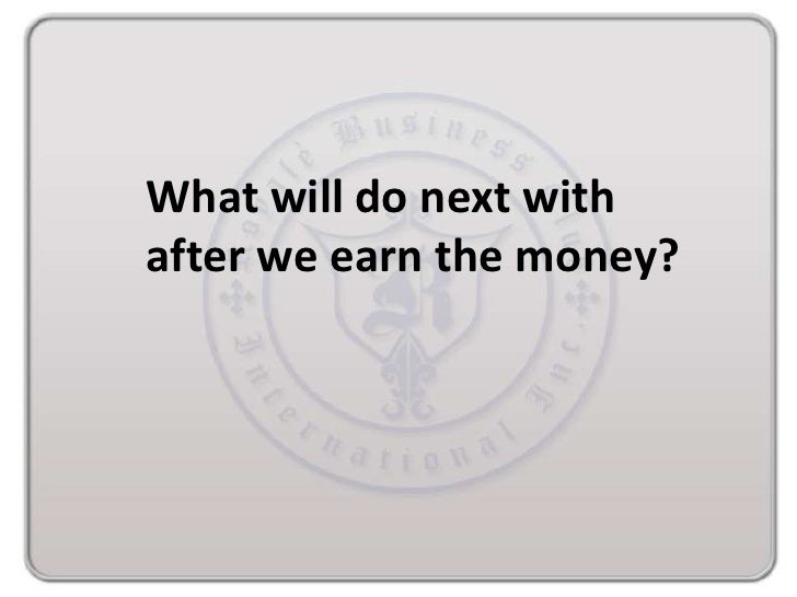 What will do next withafter we earn the money?