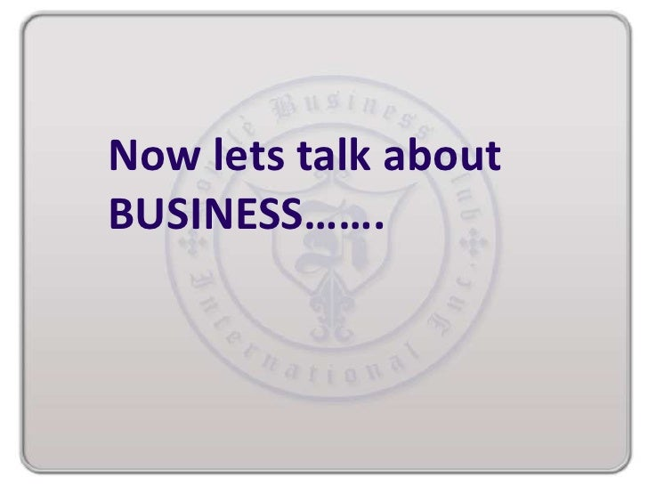 Now lets talk aboutBUSINESS…….