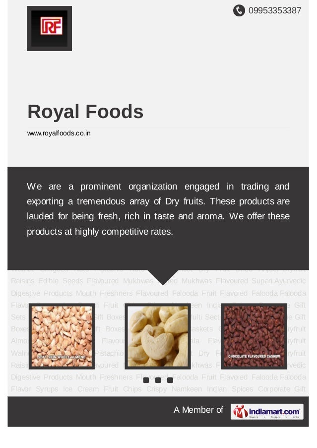 09953353387A Member ofRoyal Foodswww.royalfoods.co.inDryfruit Almond Cashew Nuts Flavoured Cashew Masala Flavoured Cashew ...