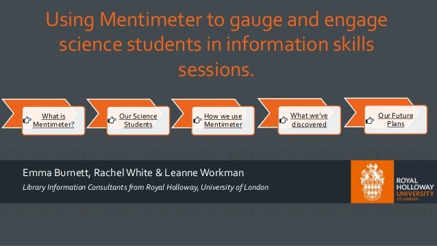 Using Mentimeter to gauge and engage science students in information skills sessions. Emma Burnett, RachelWhite & LeanneWo...