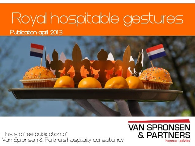 This is a free publication ofVan Spronsen & Partners hospitality consultancyPublication: april 201 3Royal hospitable gestu...