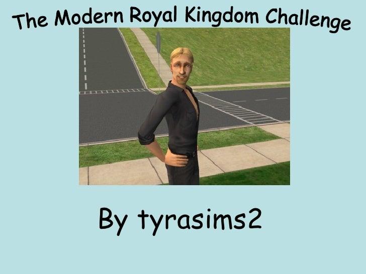 By tyrasims2 The Modern Royal Kingdom Challenge